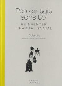 Patrick Bouchain - Pas de toit sans toi - Réinventer l'habitat social.