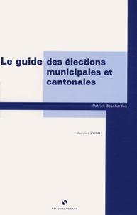 Patrick Bouchardon - Le guide des élections locales, municipales, cantonales et régionales.