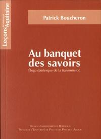 Patrick Boucheron - Au banquet des savoirs - Eloge dantesque de la transmission.
