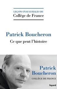 Patrick Boucheron - Ce que peut l'histoire.