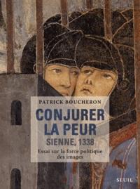 Conjurer la peur - Sienne, 1338 : essai sur la force politique des images.pdf