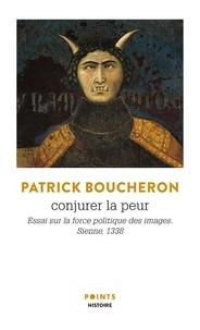 Patrick Boucheron - Conjurer la peur - Essai sur la force politique des images, Sienne, 1338.