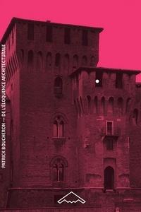 Patrick Boucheron - De l'éloquence architecturale - Milan, Mantoue, Urbino (1450-1520).