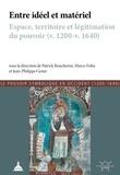Patrick Boucheron et Marco Folin - Entre idéal et matériel - Espace, territoire et légitimation du pouvoir (v. 1200-v. 1640).