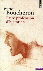 Patrick Boucheron - Faire profession d'historien.