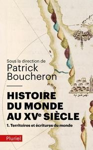 Patrick Boucheron et Julien Loiseau - Histoire du monde au XVe siècle - Tome 1, Territoires et écritures du monde.