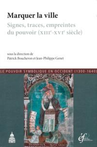 Patrick Boucheron et Jean-Philippe Genet - Le pouvoir symbolique en Occident (1300-1640) - Tome 7, Marquer la ville : signes, traces, empreintes du pouvoir (XIIIe-XVIe siècle).