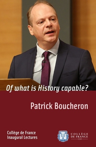 Patrick Boucheron - Of what is History capable? - Inaugural Lecture delivered on Thursday 17 December 2015.