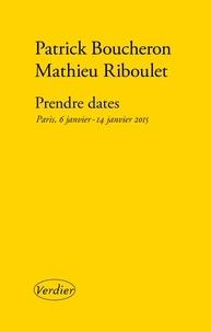 Patrick Boucheron et Mathieu Riboulet - Prendre dates - Paris, 6 janvier - 14 janvier 2015.