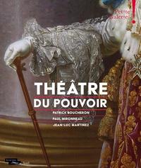 Patrick Boucheron et Paul Mironneau - Théâtre du pouvoir.