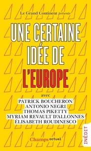 Téléchargements ebook gratuits pour iphone 4s Une certaine idée de l'Europe par Patrick Boucheron, Antonio Negri, Thomas Piketty, Myriam Revault d'Allonnes