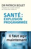 Patrick Bouet - Santé : explosion programmée.