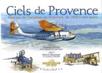 Patrick Boulanger - Ciels de Provence - Histoire de l'aviation en Provence, de 1910 à nos jours.