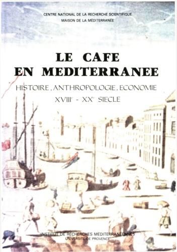 Le café en Méditerranée. Histoire, anthropologie, économie. XVIIIe-XXe siècle