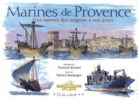 Patrick Boulanger et Tiennick Kérével - Marines de Provence - Les navires des origines à nos jours.