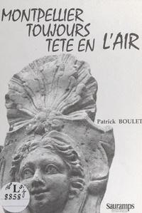 Patrick Boulet et  Collectif - Montpellier, toujours tête en l'air.