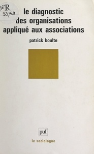 Patrick Boulte et Georges Balandier - Le diagnostic des organisations appliqué aux associations.