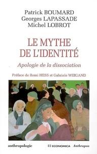 Patrick Boumard et Georges Lapassade - Le mythe de l'identité - Apologie de la dissociation.