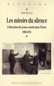 Patrick Bourgalais - Les miroirs du silence - L'éducation des jeunes sourds dans l'Ouest (1800-1934).