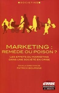 Patrick Bourgne - Marketing : remède ou poison ? - Les effets du marketing dans une société en crise.