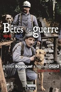 Patrick Bousquet et Michel Giard - Bêtes de guerre - 1914-1918.