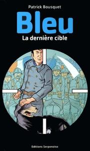 Patrick Bousquet - Bleu, la dernière cible.