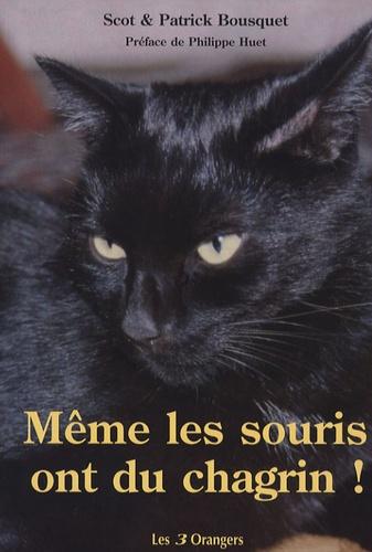 Patrick Bousquet et Scot Bousquet - Même les souris ont du chagrin !.