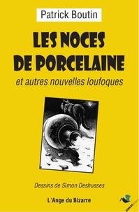 Patrick Boutin - Les Noces de Porcelaine et autres nouvelles loufoques.