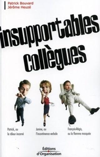 Patrick Bouvard et Jérôme Heuzé - Insupportables collègues.