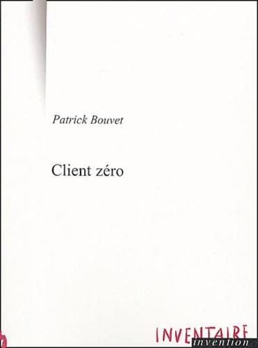 Patrick Bouvet - Client zéro.