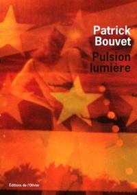 Patrick Bouvet - Pulsion lumière.