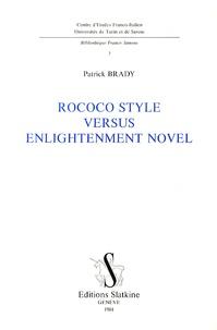 Patrick Brady - Rococo style versus enlightenment novel - With essays on Lettres persanes, La Vie de Marianne, Candide, La nouvelle Héloïse, Le Neveu de Rameau.