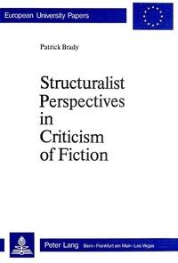 """Patrick Brady - Structuralist Perspectives in Criticism of Fiction - Essays on Manon Lescaut and """"La Vie de Marianne""""."""