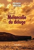 Patrick Breton - Mélancolie du déluge.