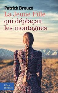 Patrick Breuzé - La jeune fille qui déplaçait les montagnes.