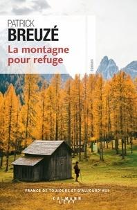 Patrick Breuzé - La montagne pour refuge.