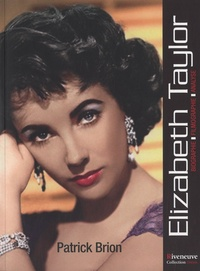 Patrick Brion - Elizabeth Taylor - Biographie, filmographie, analyse.