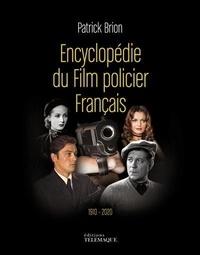 Patrick Brion - Encyclopédie du film policier français - 1910-2020.