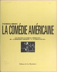 """Patrick Brion et  Collectif - La comédie américaine - Les grands classiques américains : de """"L'admirable Crichton"""" à """"Un jour sans fin""""."""