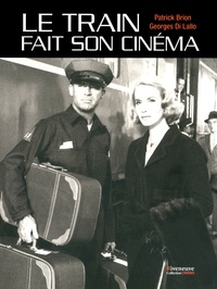 Patrick Brion et Georges Di Lallo - Le train fait son cinéma.