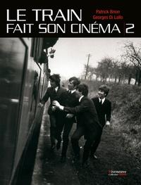 Patrick Brion et Georges Di Lallo - Le train fait son cinéma - Tome 2.