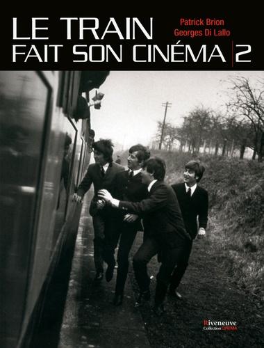 Le train fait son cinéma - Patrick Brion,Georges Di Lallo
