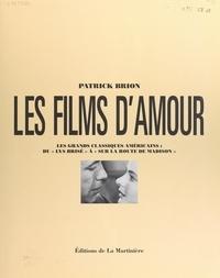 """Patrick Brion et  Collectif - Les films d'amour - Les grands classiques américains : du """"Lys brisé"""" à """"Sur la route de Madison""""."""