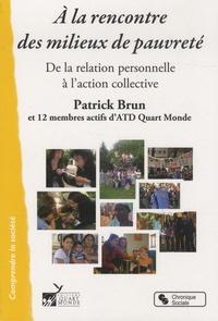 Patrick Brun - A la rencontre des milieux de pauvreté - De la relation personnelle à l'action collective.