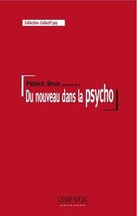 Patrick Brun - Du nouveau dans la psycho - Y a-t-il du nouveau dans la pratique et la théorie de la psychologie à l'hôpital ?.