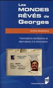 Patrick Bruneteaux - Les mondes rêvés de Georges - Fabrications identitaires et alternatives à la domination.