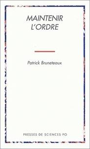 Patrick Bruneteaux - Maintenir l'ordre - Les transformations de la violence d'État en régime démocratique.