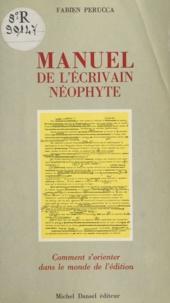 Patrick Brunner et Diane de Sainte-Foy - Manuel de l'écrivain néophyte - Comment s'orienter dans le monde de l'édition.