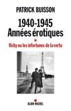 Patrick Buisson - 1940-1945 Années érotiques - tome 1 - Vichy ou les infortunes de la vertu.