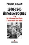 Patrick Buisson - 1940-1945 Années érotiques - tome 2 - De la Grande Prostituée à la revanche des mâles.